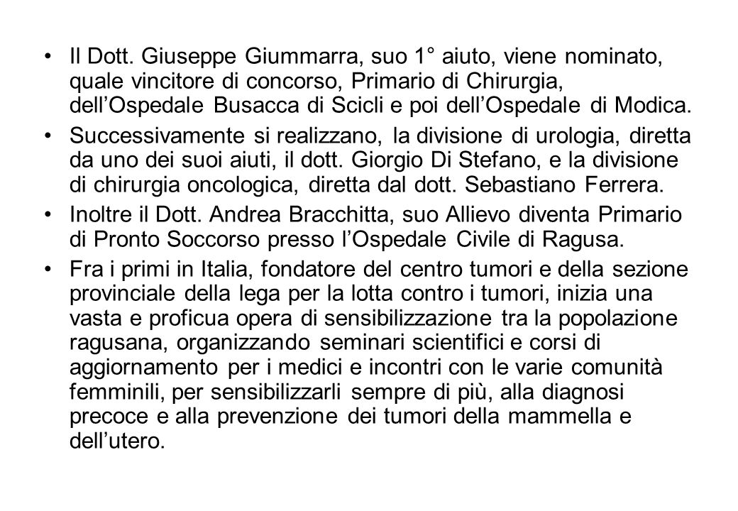 Il Dott. Giuseppe Giummarra, suo 1° aiuto, viene nominato, quale vincitore di concorso, Primario di Chirurgia, dell'Ospedale Busacca di Scicli e poi dell'Ospedale di Modica.