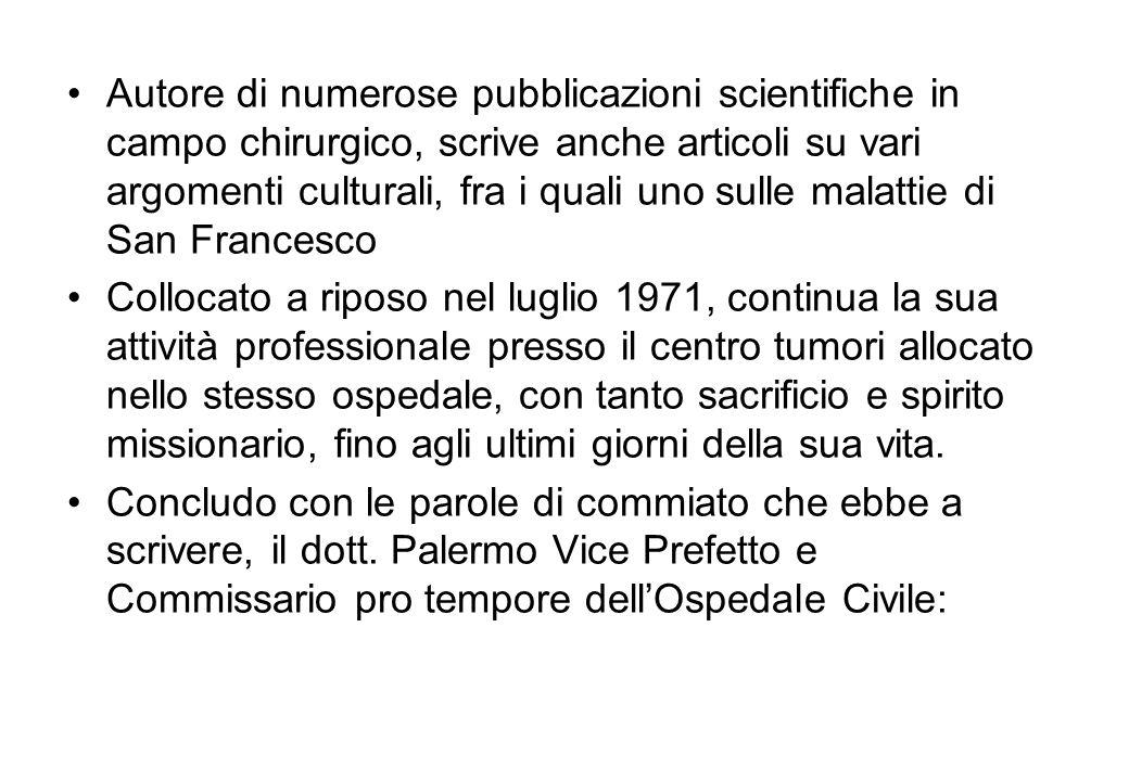 Autore di numerose pubblicazioni scientifiche in campo chirurgico, scrive anche articoli su vari argomenti culturali, fra i quali uno sulle malattie di San Francesco
