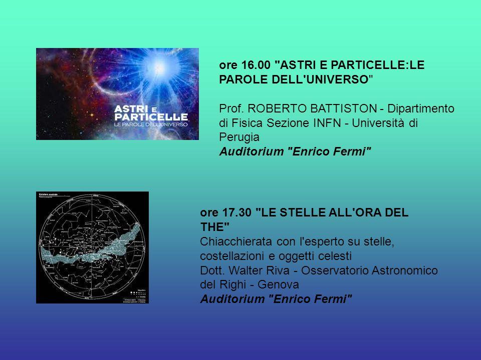 ore 16. 00 ASTRI E PARTICELLE:LE PAROLE DELL UNIVERSO Prof
