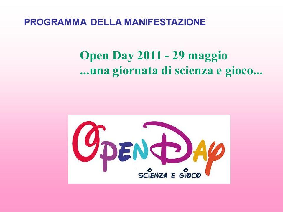 Open Day 2011 - 29 maggio ...una giornata di scienza e gioco...