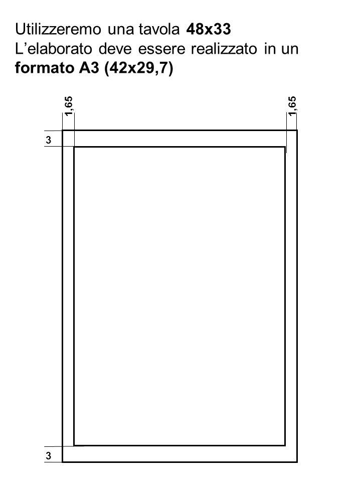 Utilizzeremo una tavola 48x33 L'elaborato deve essere realizzato in un formato A3 (42x29,7)
