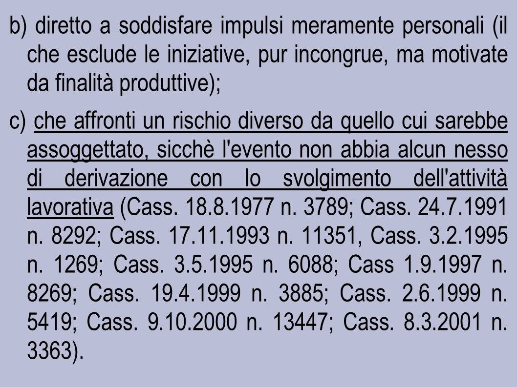 b) diretto a soddisfare impulsi meramente personali (il che esclude le iniziative, pur incongrue, ma motivate da finalità produttive);