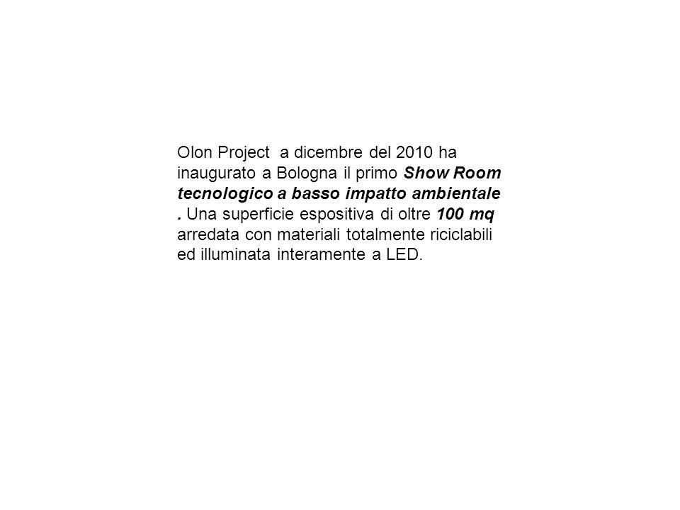 Olon Project a dicembre del 2010 ha inaugurato a Bologna il primo Show Room tecnologico a basso impatto ambientale .