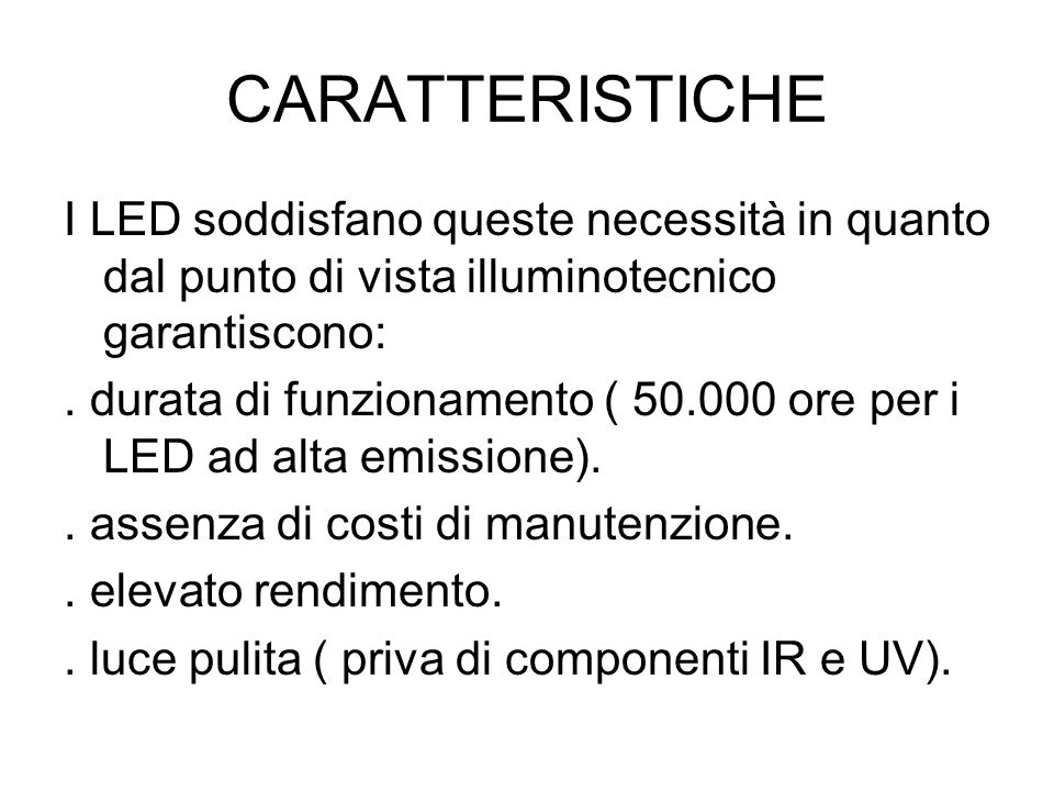 CARATTERISTICHE I LED soddisfano queste necessità in quanto dal punto di vista illuminotecnico garantiscono: