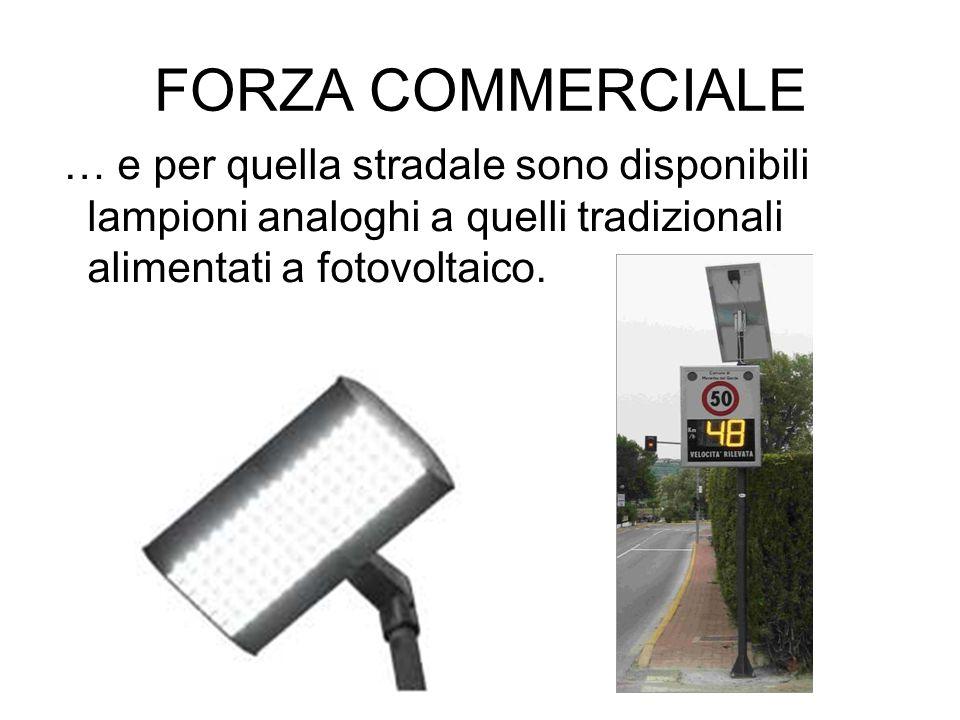 FORZA COMMERCIALE … e per quella stradale sono disponibili lampioni analoghi a quelli tradizionali alimentati a fotovoltaico.