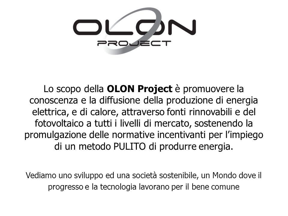Lo scopo della OLON Project è promuovere la conoscenza e la diffusione della produzione di energia elettrica, e di calore, attraverso fonti rinnovabili e del fotovoltaico a tutti i livelli di mercato, sostenendo la promulgazione delle normative incentivanti per l'impiego di un metodo PULITO di produrre energia.
