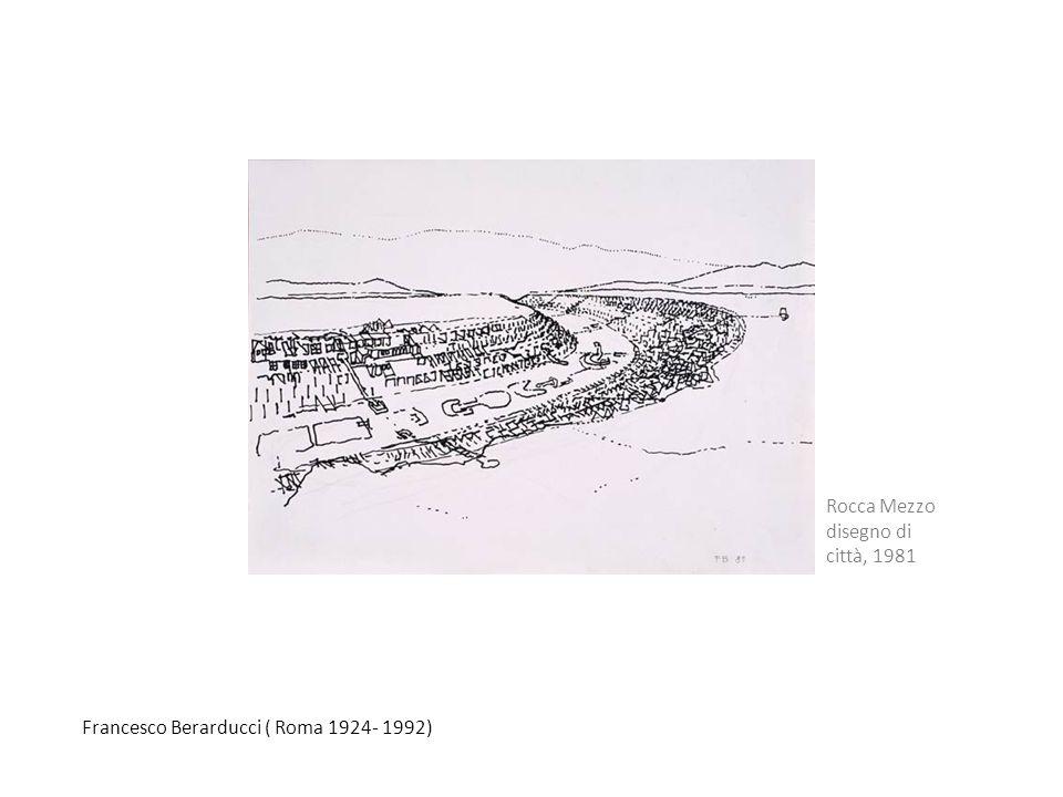 Rocca Mezzo disegno di città, 1981 Francesco Berarducci ( Roma 1924- 1992)