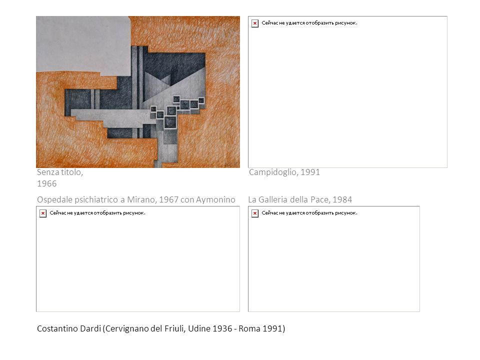 Senza titolo, 1966 Campidoglio, 1991. Ospedale psichiatrico a Mirano, 1967 con Aymonino. La Galleria della Pace, 1984.
