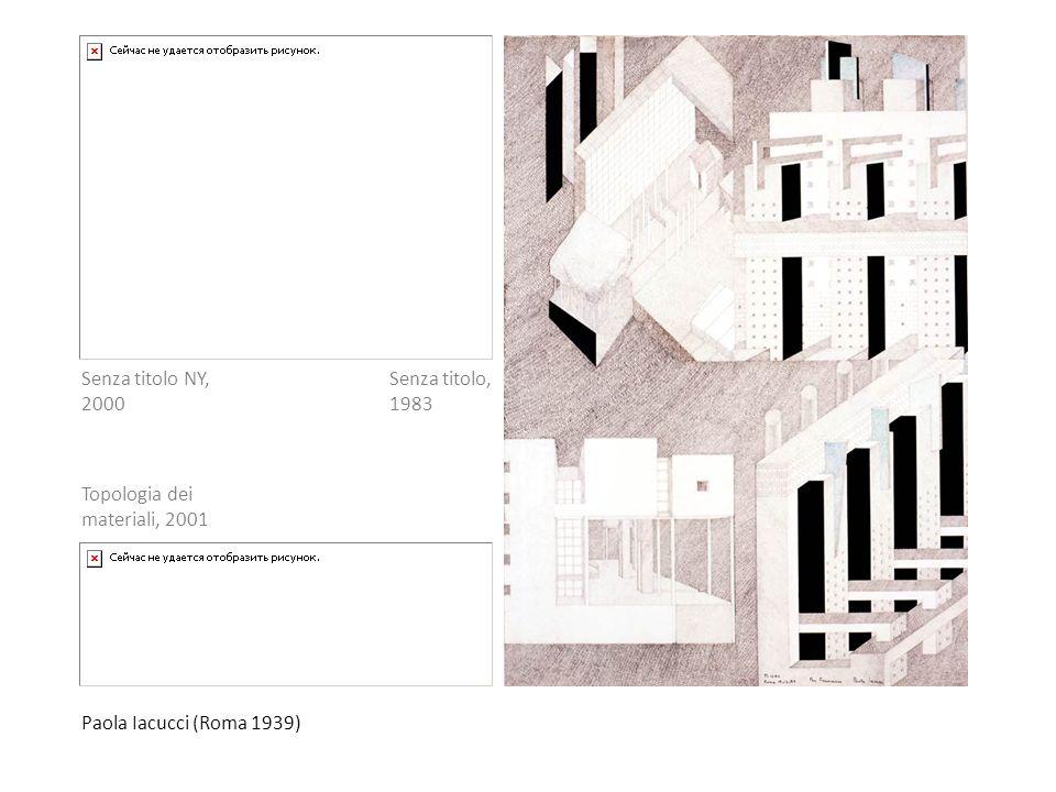 Senza titolo NY, 2000 Senza titolo, 1983 Topologia dei materiali, 2001 Paola Iacucci (Roma 1939)