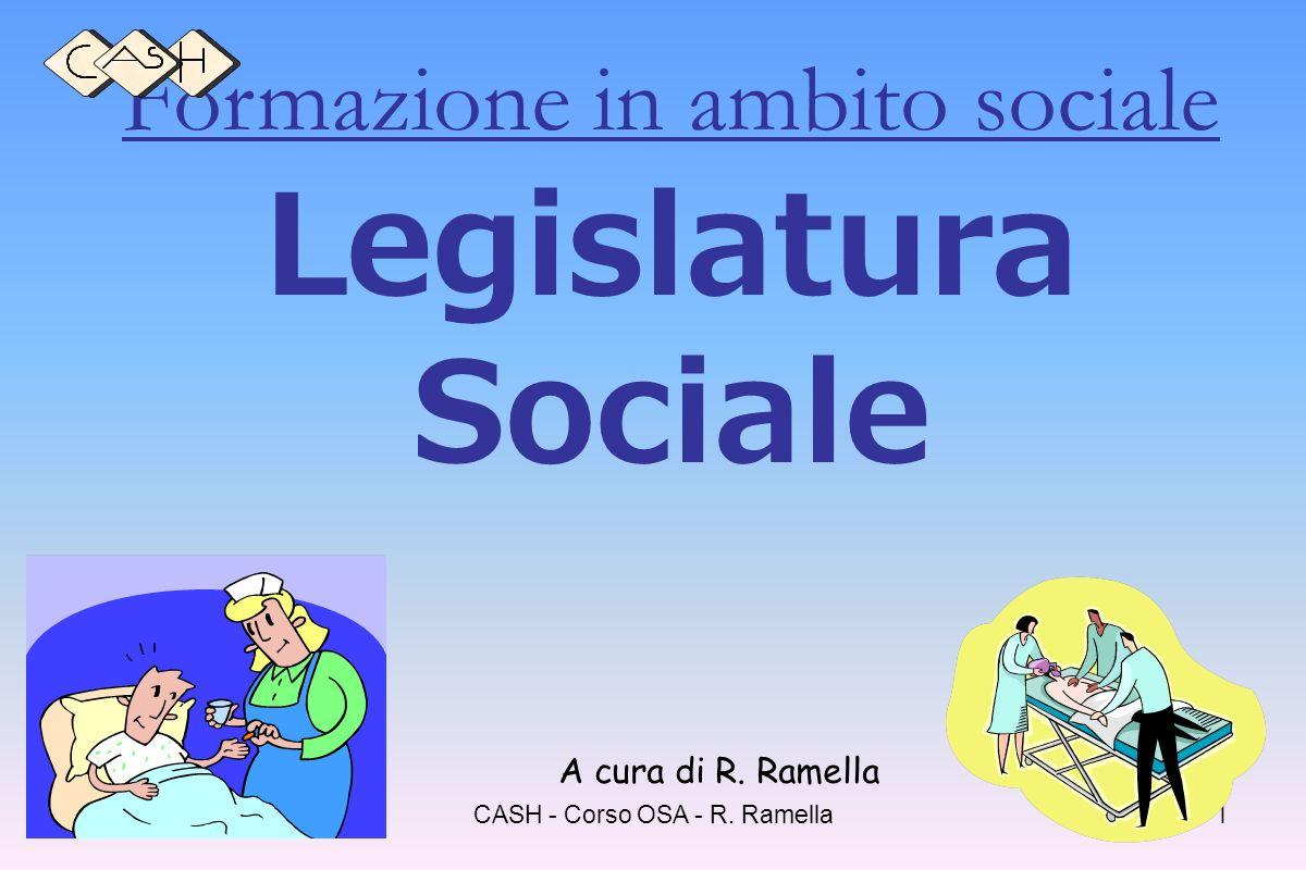 Legislatura Sociale Formazione in ambito sociale A cura di R. Ramella