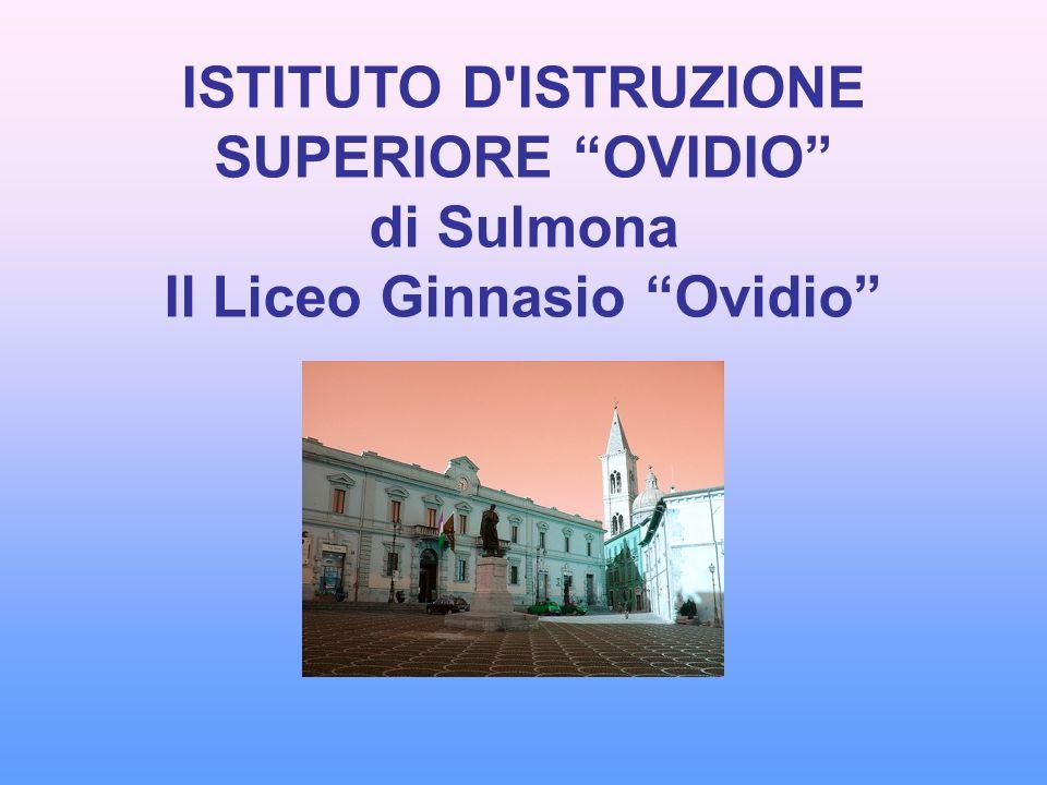 ISTITUTO D ISTRUZIONE SUPERIORE OVIDIO di Sulmona Il Liceo Ginnasio Ovidio
