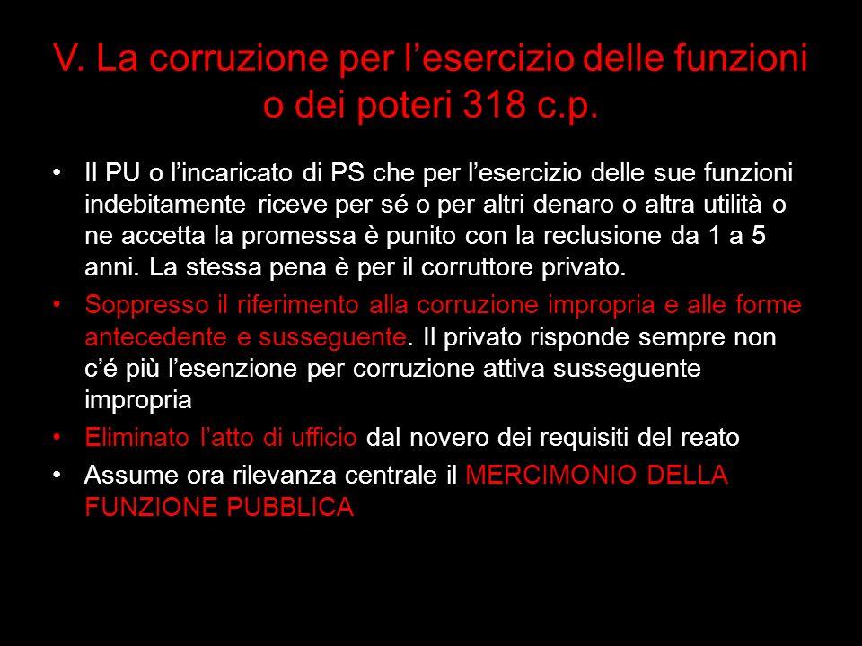 V. La corruzione per l'esercizio delle funzioni o dei poteri 318 c.p.