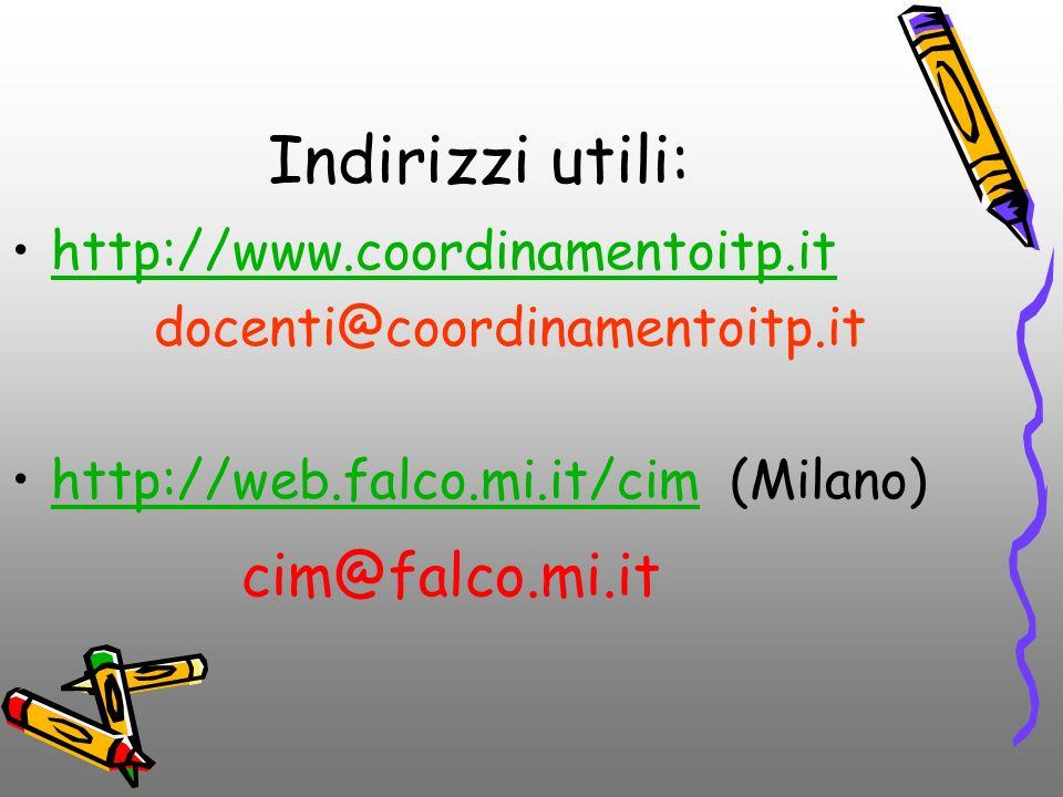 Indirizzi utili: cim@falco.mi.it http://www.coordinamentoitp.it