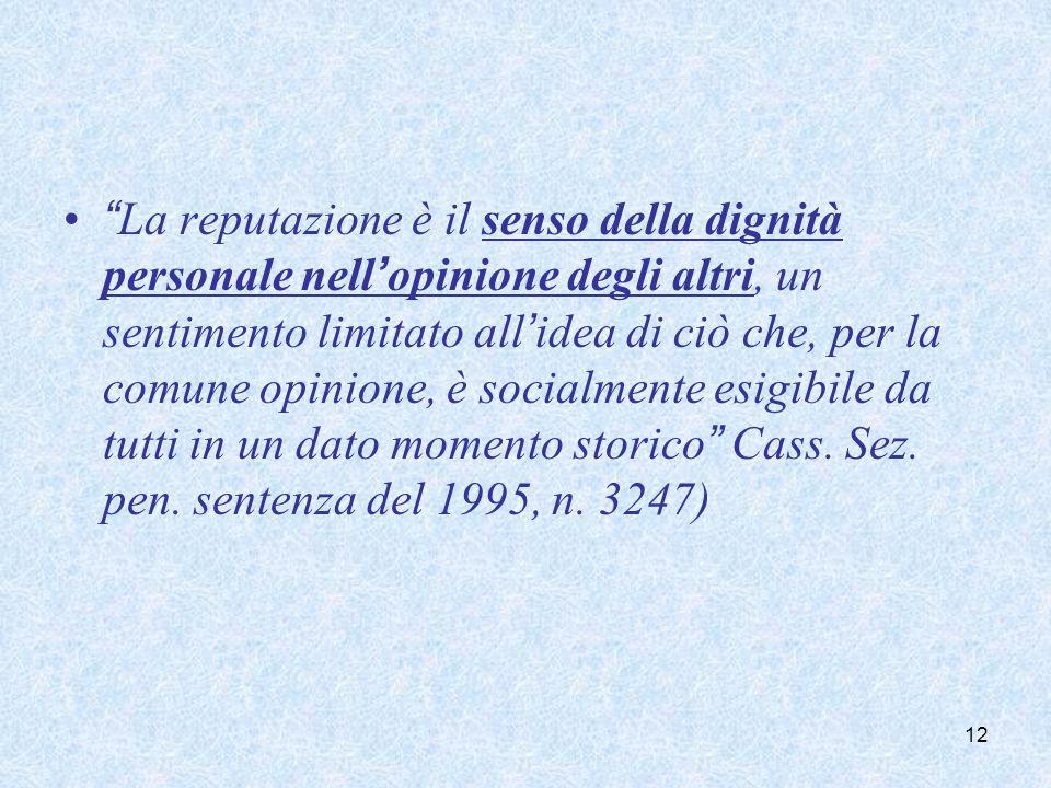 L'offesa alla reputazione non riguarda solo l'ambito personale, ma può anche consistere nell'aggressione alla sfera del decoro professionale (Cass., sez.