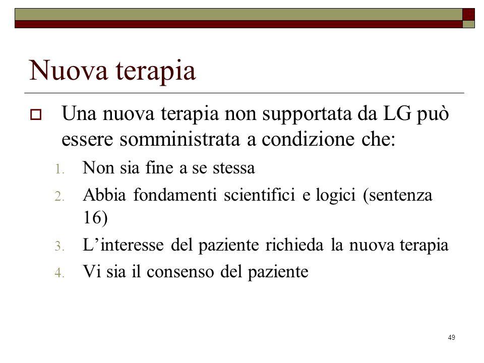 Nuova terapia Una nuova terapia non supportata da LG può essere somministrata a condizione che: Non sia fine a se stessa.