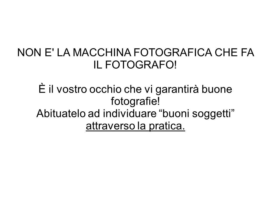 NON E LA MACCHINA FOTOGRAFICA CHE FA IL FOTOGRAFO!