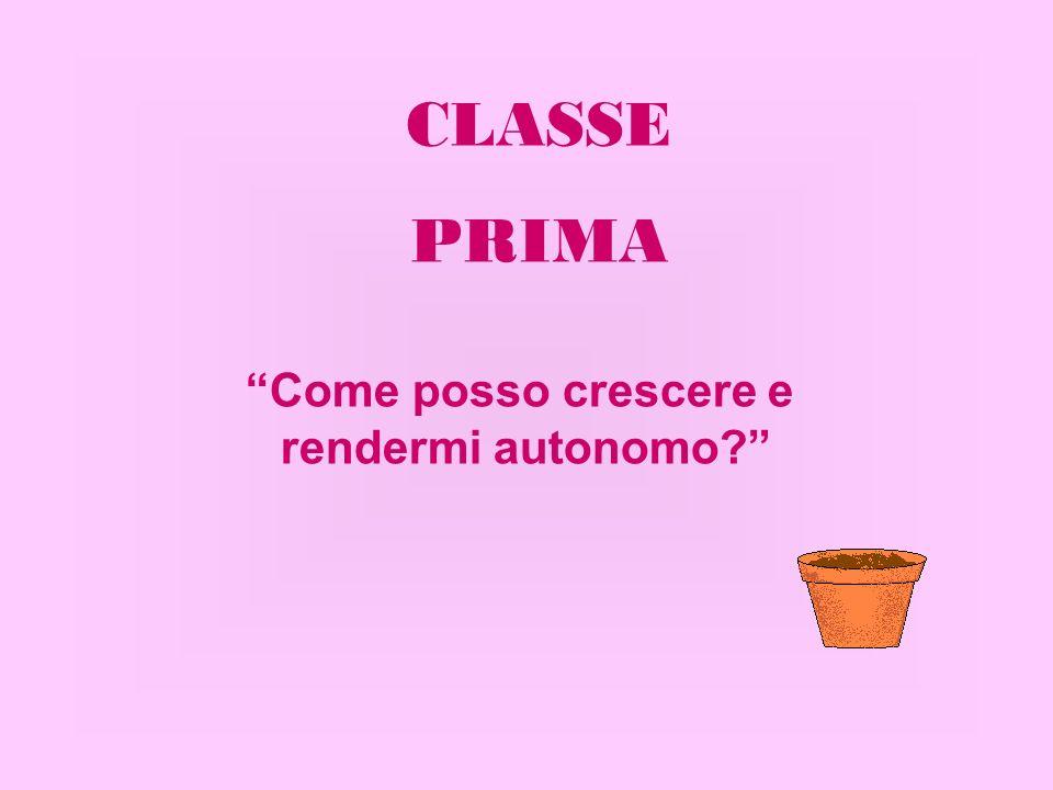 CLASSE PRIMA Come posso crescere e rendermi autonomo