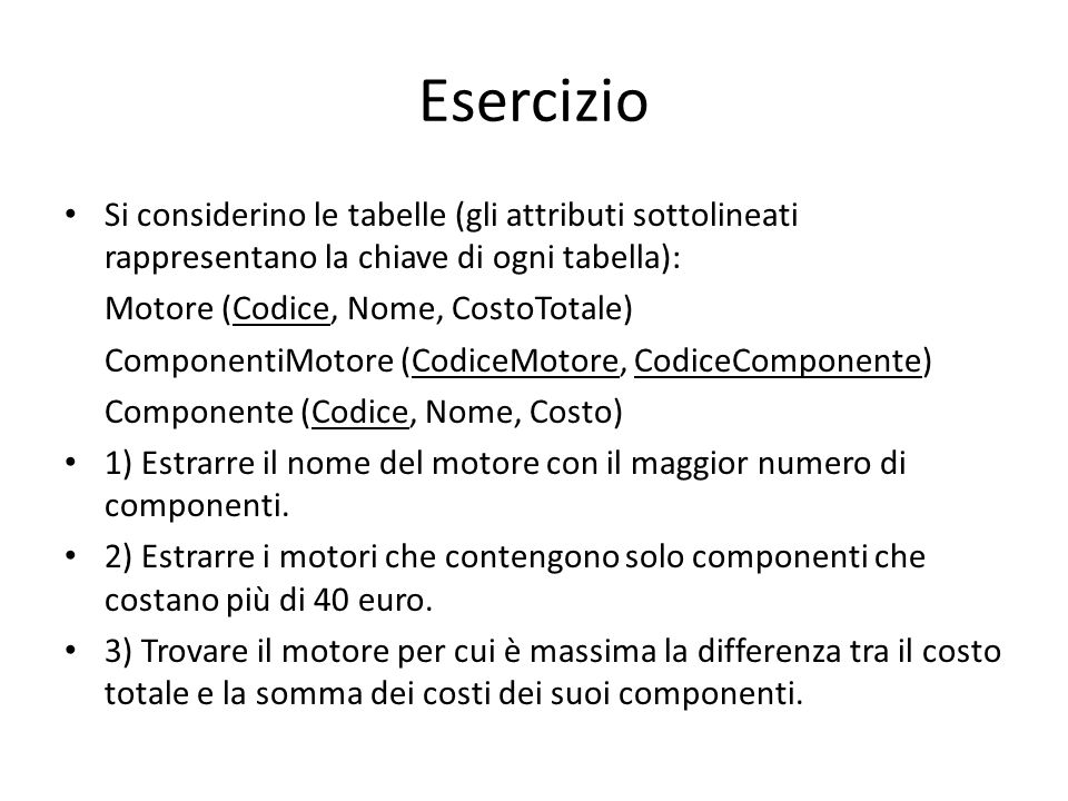 Esercizio Si considerino le tabelle (gli attributi sottolineati rappresentano la chiave di ogni tabella):