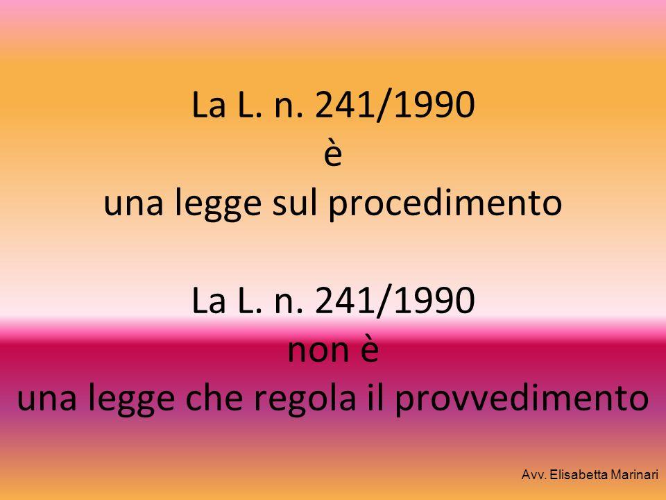 La L. n. 241/1990 è una legge sul procedimento La L. n