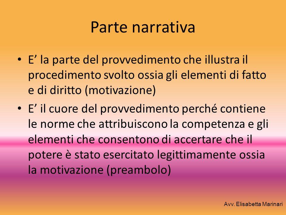 Parte narrativa E' la parte del provvedimento che illustra il procedimento svolto ossia gli elementi di fatto e di diritto (motivazione)