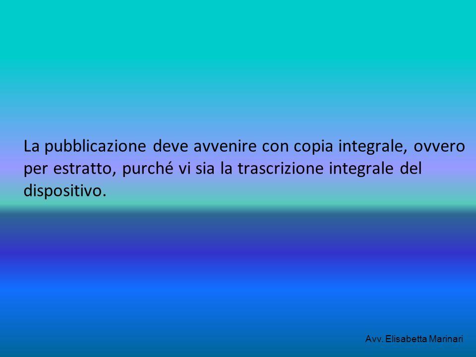 La pubblicazione deve avvenire con copia integrale, ovvero per estratto, purché vi sia la trascrizione integrale del dispositivo.