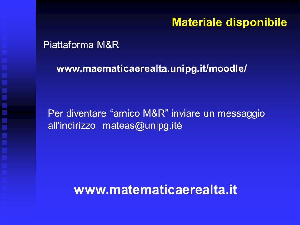 www.matematicaerealta.it Materiale disponibile Piattaforma M&R