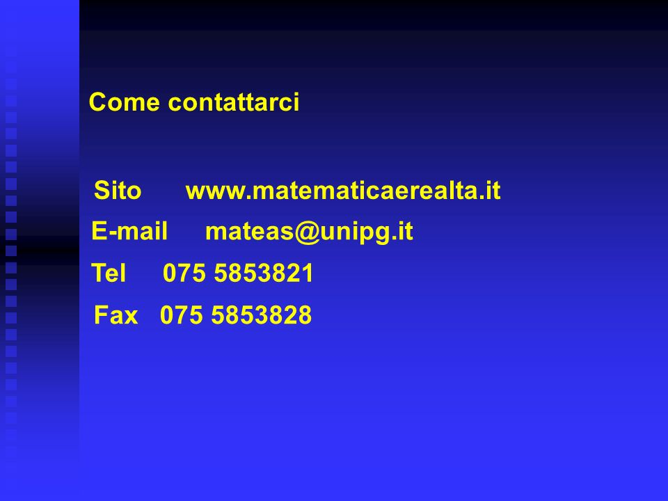Come contattarci Sito www.matematicaerealta.it. E-mail mateas@unipg.it. Tel 075 5853821.