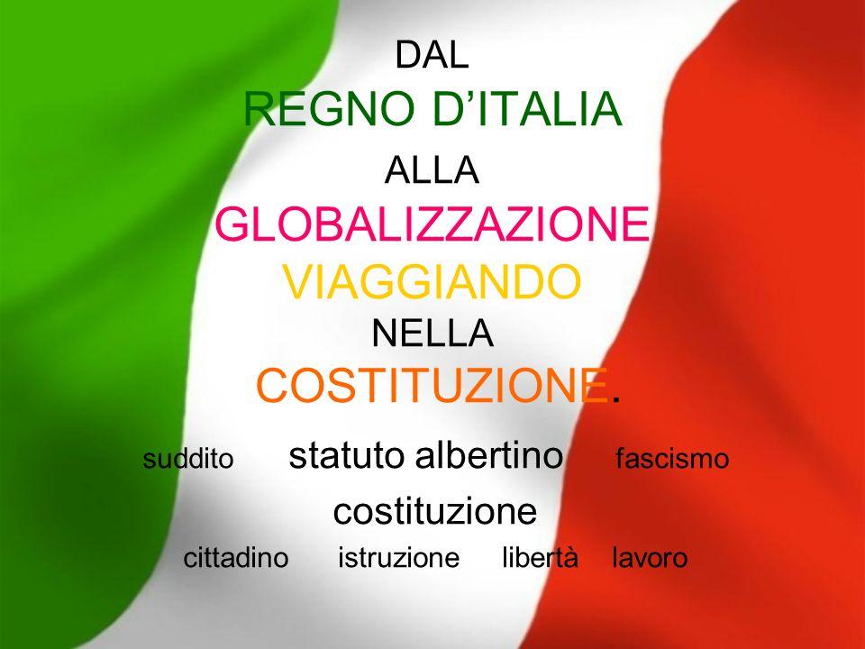 DAL REGNO D'ITALIA ALLA GLOBALIZZAZIONE VIAGGIANDO NELLA COSTITUZIONE.
