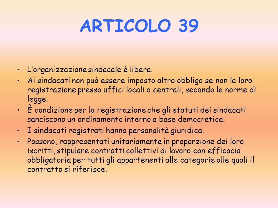 ARTICOLO 39 L'organizzazione sindacale è libera.