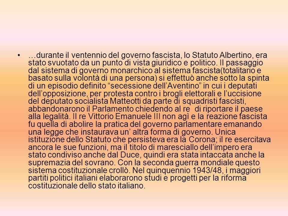 …durante il ventennio del governo fascista, lo Statuto Albertino, era stato svuotato da un punto di vista giuridico e politico.