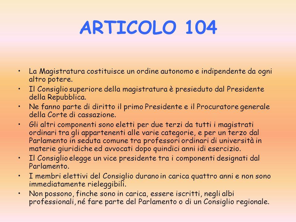 ARTICOLO 104 La Magistratura costituisce un ordine autonomo e indipendente da ogni altro potere.