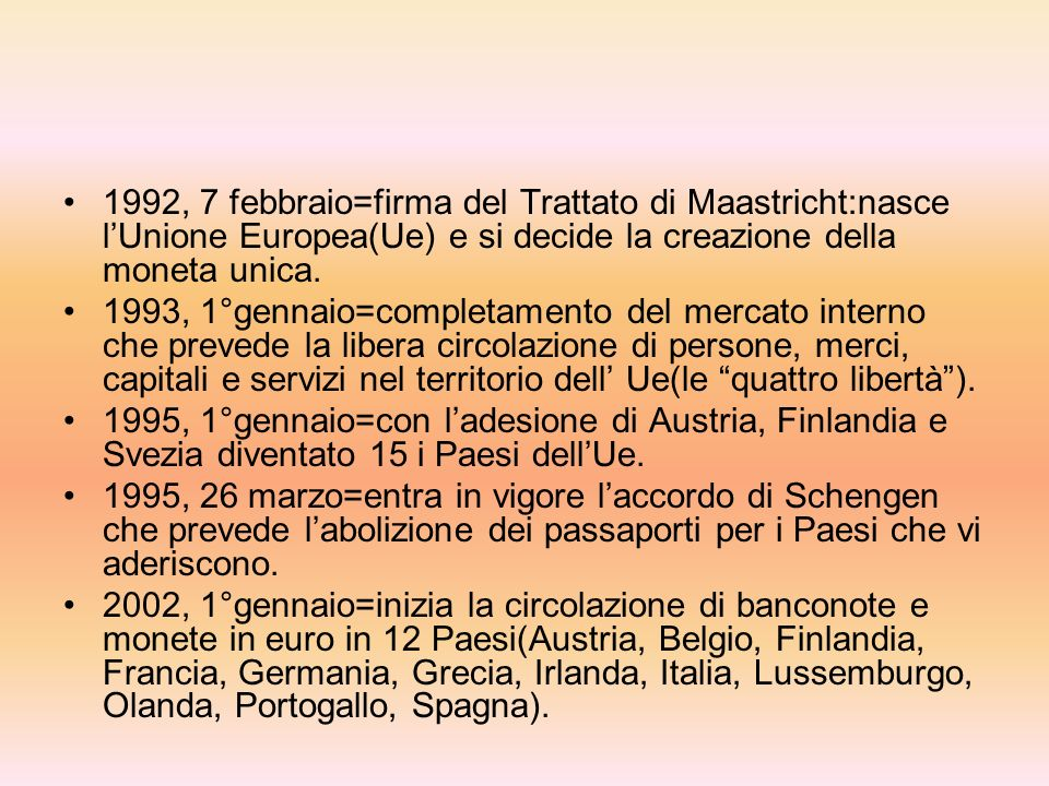 1992, 7 febbraio=firma del Trattato di Maastricht:nasce l'Unione Europea(Ue) e si decide la creazione della moneta unica.