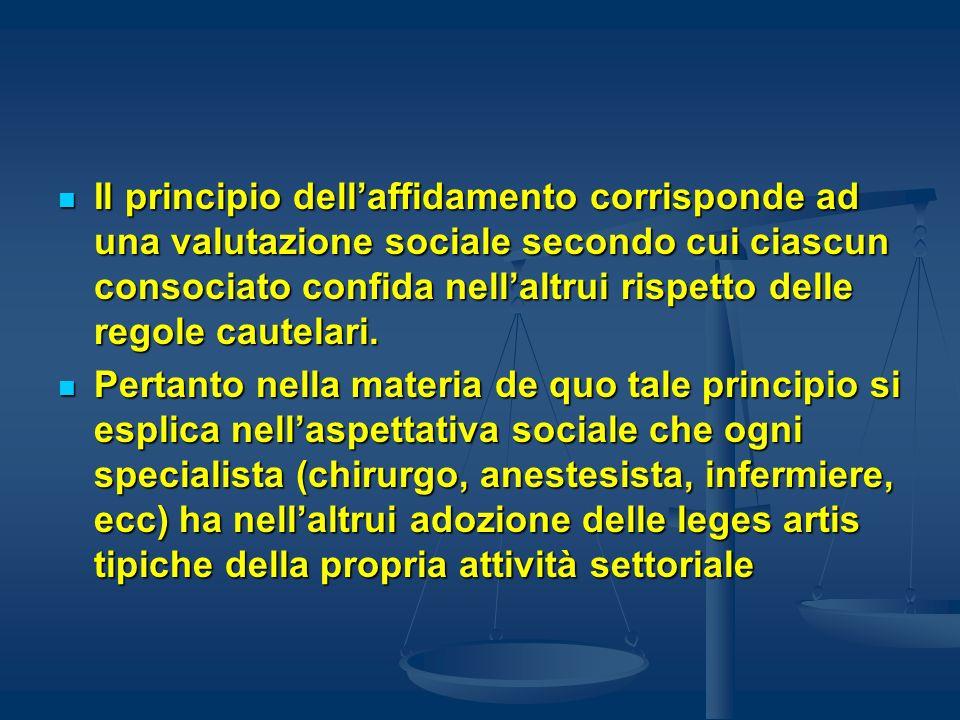 Il principio dell'affidamento corrisponde ad una valutazione sociale secondo cui ciascun consociato confida nell'altrui rispetto delle regole cautelari.
