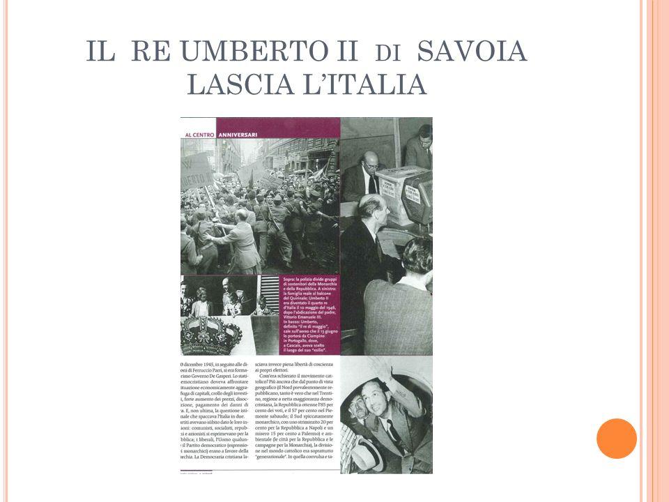 IL RE UMBERTO II di SAVOIA LASCIA L'ITALIA