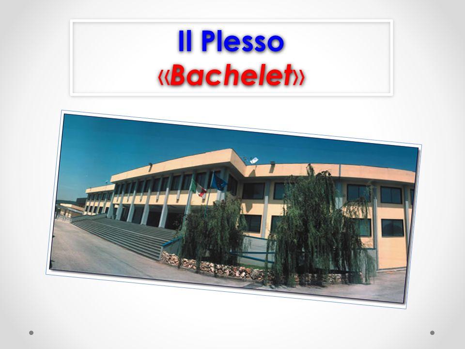 Il Plesso «Bachelet»