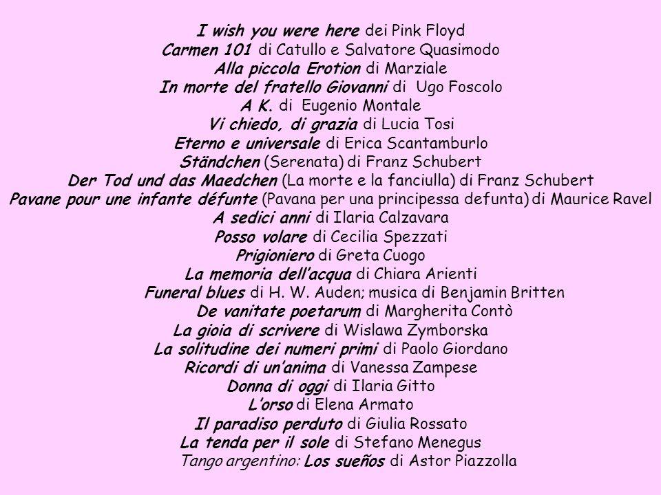 I wish you were here dei Pink Floyd Carmen 101 di Catullo e Salvatore Quasimodo Alla piccola Erotion di Marziale In morte del fratello Giovanni di Ugo Foscolo A K.