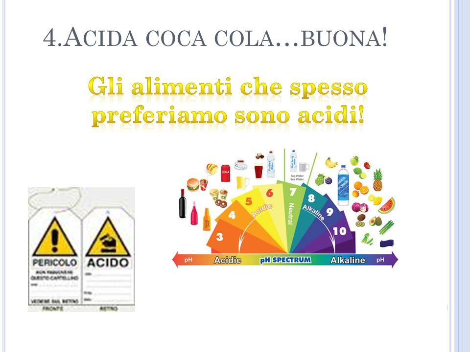 Gli alimenti che spesso preferiamo sono acidi!
