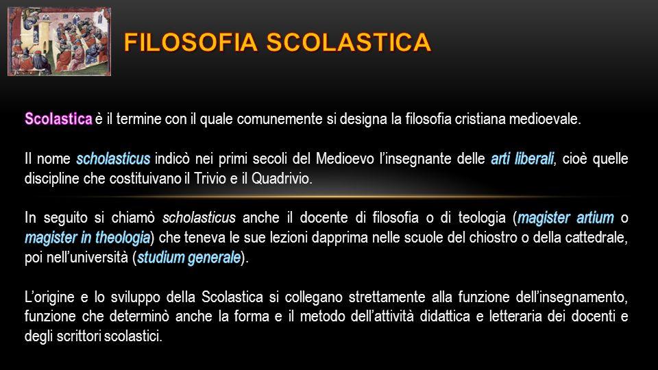 FILOSOFIA SCOLASTICA Scolastica è il termine con il quale comunemente si designa la filosofia cristiana medioevale.