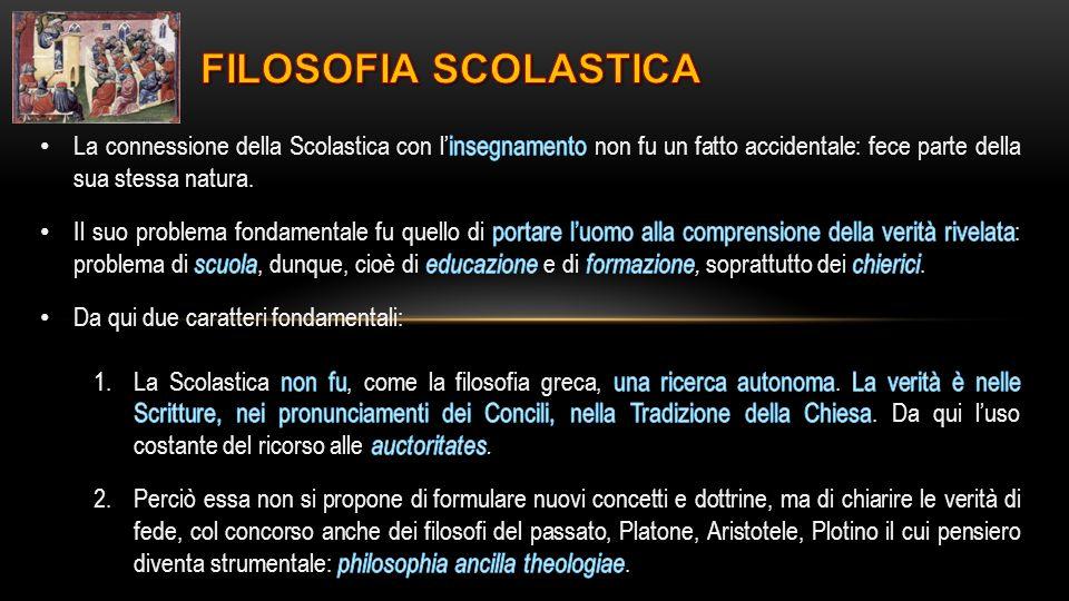 FILOSOFIA SCOLASTICA La connessione della Scolastica con l'insegnamento non fu un fatto accidentale: fece parte della sua stessa natura.