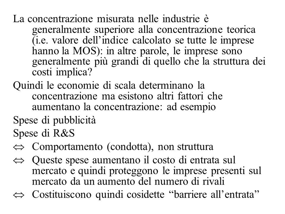 La concentrazione misurata nelle industrie è generalmente superiore alla concentrazione teorica (i.e. valore dell'indice calcolato se tutte le imprese hanno la MOS): in altre parole, le imprese sono generalmente più grandi di quello che la struttura dei costi implica