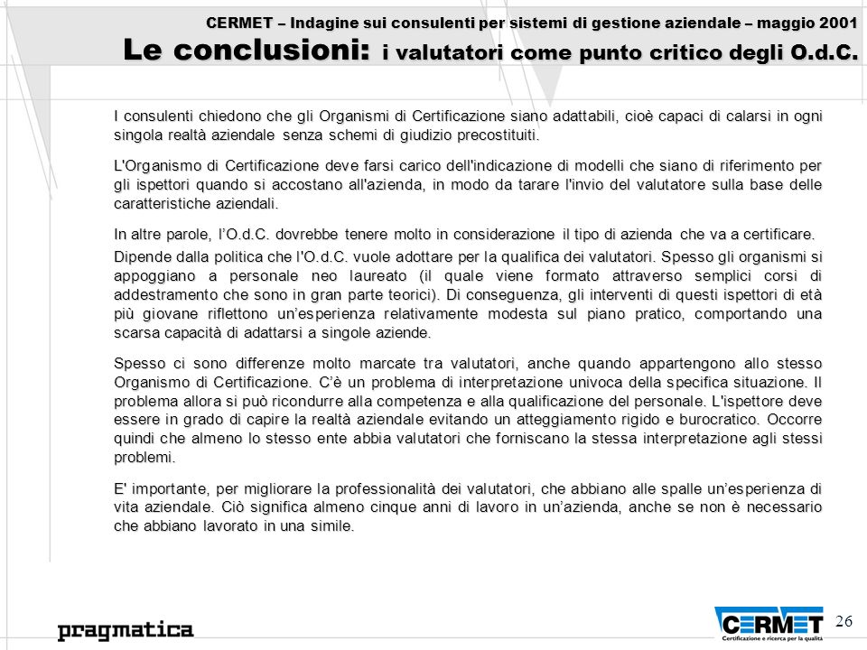 CERMET – Indagine sui consulenti per sistemi di gestione aziendale – maggio 2001 Le conclusioni: i valutatori come punto critico degli O.d.C.