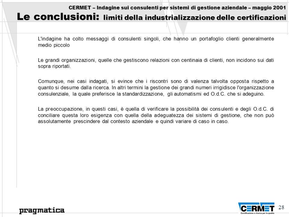 CERMET – Indagine sui consulenti per sistemi di gestione aziendale – maggio 2001 Le conclusioni: limiti della industrializzazione delle certificazioni
