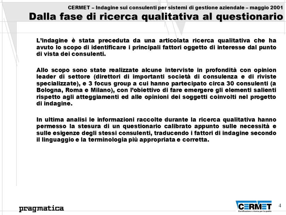 CERMET – Indagine sui consulenti per sistemi di gestione aziendale – maggio 2001 Dalla fase di ricerca qualitativa al questionario