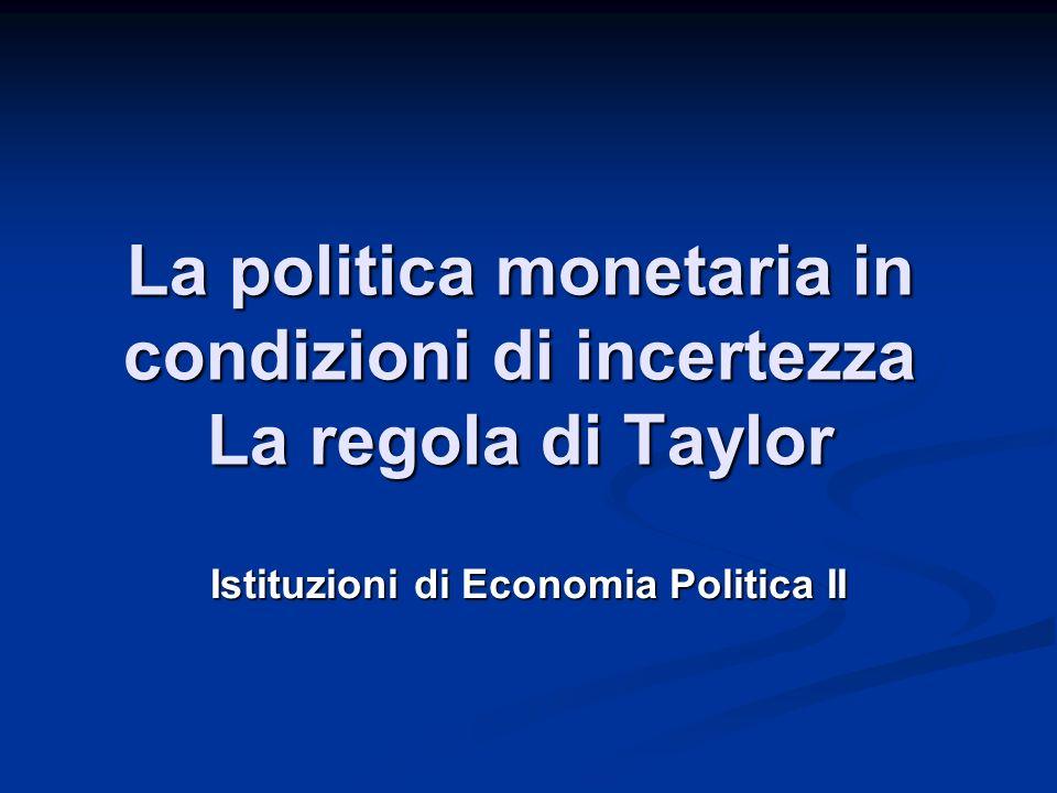 La politica monetaria in condizioni di incertezza La regola di Taylor