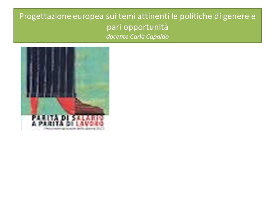 Progettazione europea sui temi attinenti le politiche di genere e pari opportunità docente Carla Capaldo