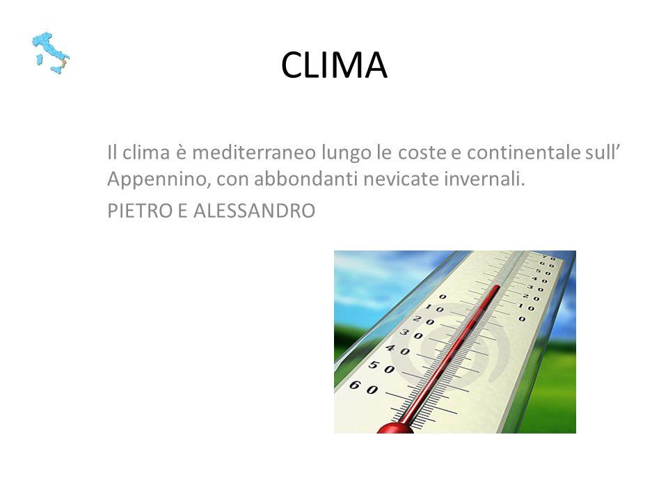 CLIMA Il clima è mediterraneo lungo le coste e continentale sull' Appennino, con abbondanti nevicate invernali.