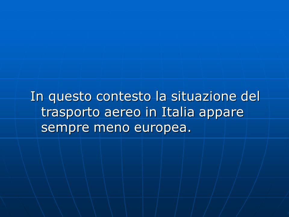 In questo contesto la situazione del trasporto aereo in Italia appare sempre meno europea.