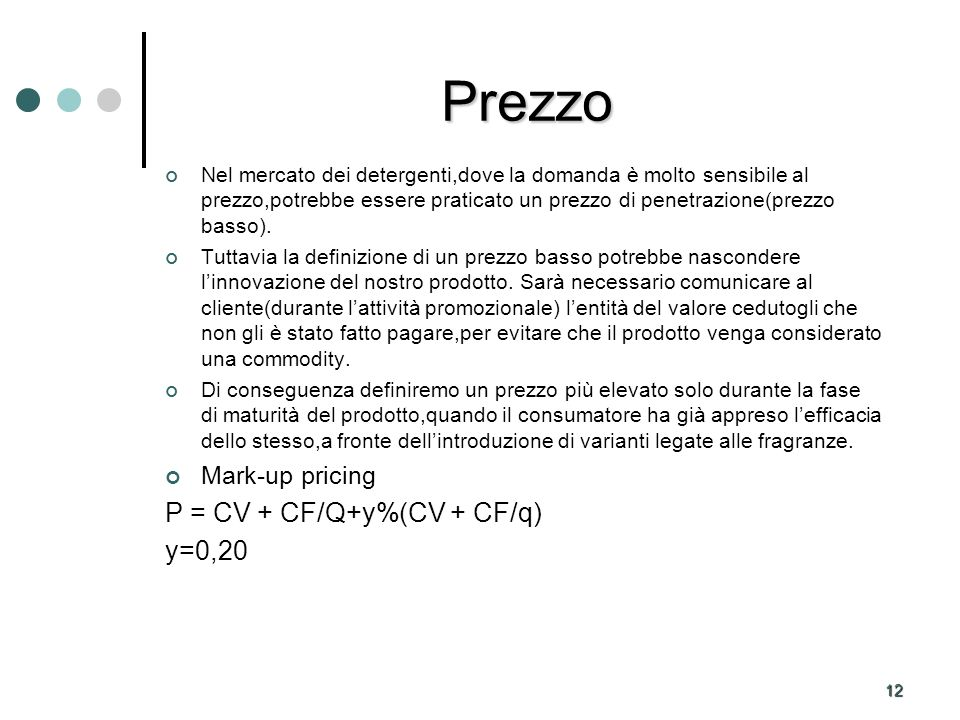Prezzo P = CV + CF/Q+y%(CV + CF/q) y=0,20 Mark-up pricing