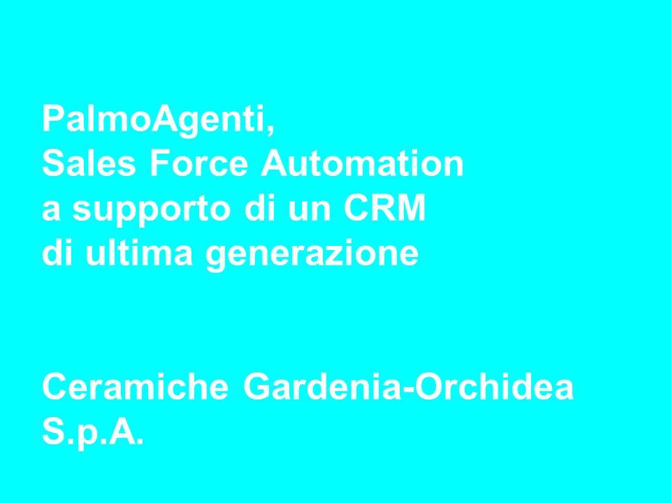 PalmoAgenti, Sales Force Automation a supporto di un CRM di ultima generazione Ceramiche Gardenia-Orchidea S.p.A.