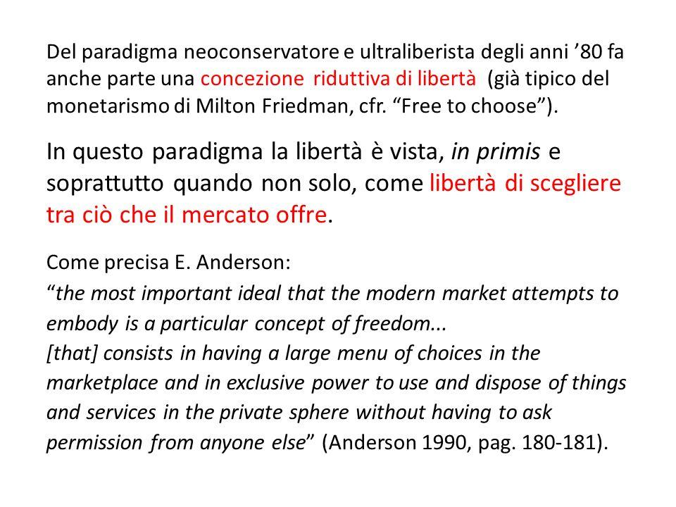 Del paradigma neoconservatore e ultraliberista degli anni '80 fa anche parte una concezione riduttiva di libertà (già tipico del monetarismo di Milton Friedman, cfr. Free to choose ).